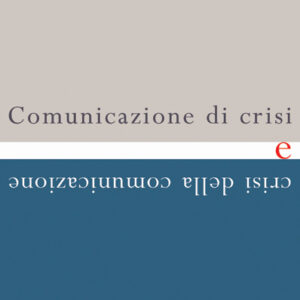 COMUNICAZIONE DI CRISI E CRISI DELLA COMUNICAZIONE-0